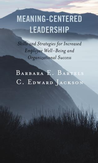 Cover image for the book Meaning-Centered Leadership: Skills and Strategies for Increased Employee Well-Being and Organizational Success