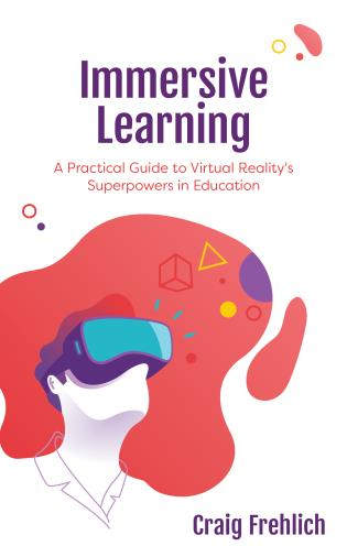 Cover image for the book Immersive Learning: A Practical Guide to Virtual Reality's Superpowers in Education