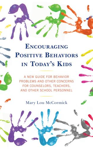 Cover image for the book Encouraging Positive Behaviors in Today's Kids: A New Guide for Behavior Problems and Other Concerns for Counselors, Teachers, and Other School Personnel