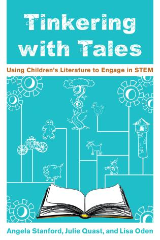 Cover image for the book Tinkering with Tales: Using Children's Literature to Engage in STEM