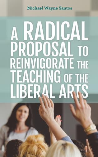 Cover image for the book A Radical Proposal to Reinvigorate the Teaching of the Liberal Arts