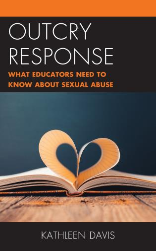 Cover image for the book Outcry Response: What Educators Need to Know about Sexual Abuse