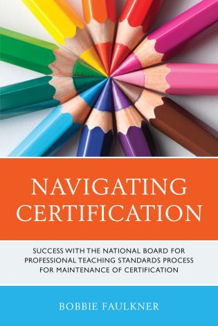 Cover image for the book Navigating Certification: Success with the National Board for Professional Teaching Standards Process for Maintenance of Certification