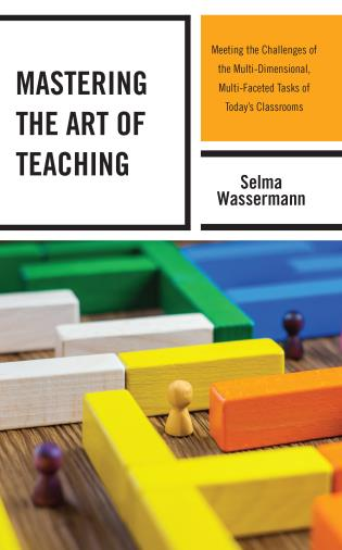 Cover image for the book Mastering the Art of Teaching: Meeting the Challenges of the Multi-Dimensional, Multi-Faceted Tasks of Today's Classrooms