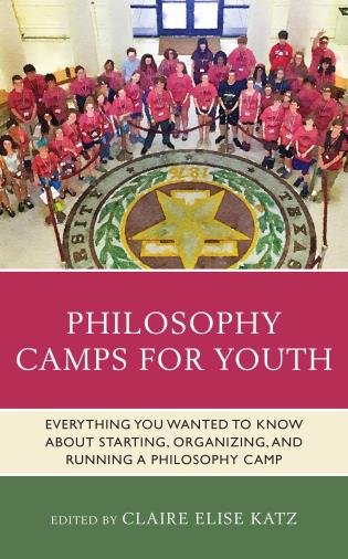 Cover image for the book Philosophy Camps for Youth: Everything You Wanted to Know about Starting, Organizing, and Running a Philosophy Camp