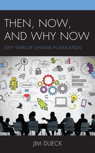 Cover image for the book Then, Now, and Why Now: Sixty Years of Change in Education