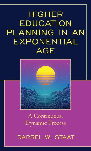 Cover image for the book Higher Education Planning in an Exponential Age: A Continuous, Dynamic Process