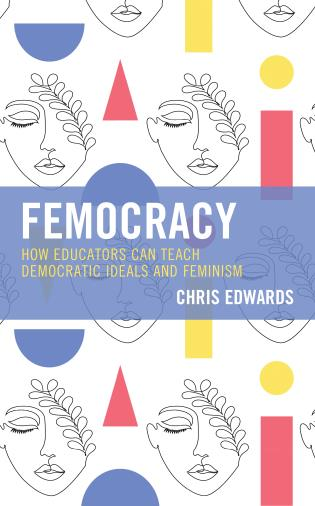 Cover image for the book Femocracy: How Educators Can Teach Democratic Ideals and Feminism