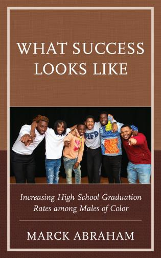 Cover image for the book What Success Looks Like: Increasing High School Graduation Rates among Males of Color