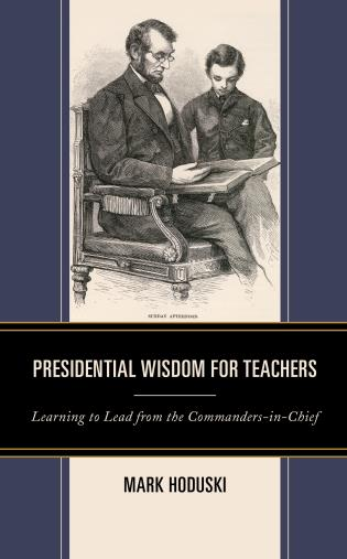 Cover image for the book Presidential Wisdom for Teachers: Learning to Lead from the Commanders-in-Chief