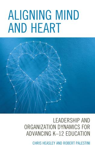 Cover image for the book Aligning Mind and Heart: Leadership and Organization Dynamics for Advancing K-12 Education