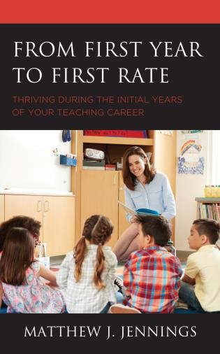 Cover image for the book From First Year to First Rate: Thriving during the Initial Years of Your Teaching Career