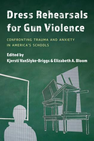 Cover image for the book Dress Rehearsals for Gun Violence: Confronting Trauma and Anxiety in America's Schools