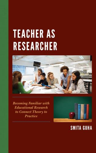 Cover image for the book Teacher as Researcher: Becoming Familiar with Educational Research to Connect Theory to Practice