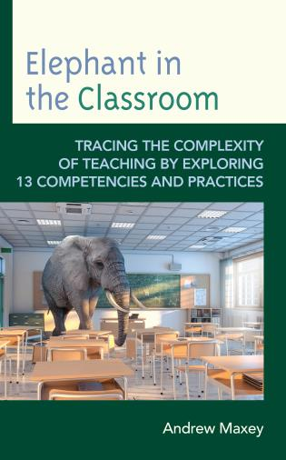 Cover image for the book Elephant in the Classroom: Tracing the Complexity of Teaching by Exploring 13 Competencies and Practices
