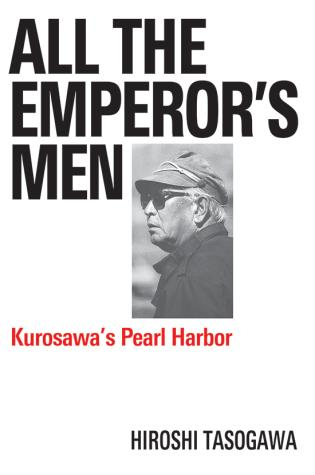 Cover image for the book All The Emperor's Men: Kurosawa's Pearl Harbor