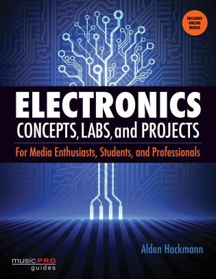 Cover image for the book Electronics Concepts, Labs and Projects: For Media Enthusiasts, Students and Professionals