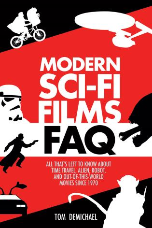 Cover image for the book Modern Sci-Fi Films FAQ: All That's Left to Know About Time-Travel, Alien, Robot, and Out-of-This-World Movies Since 1970