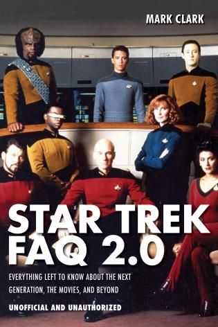 Cover image for the book Star Trek FAQ 2.0 (Unofficial and Unauthorized): Everything Left to Know About the Next Generation, the Movies and Beyond