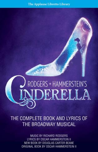 Cover image for the book Rodgers + Hammerstein's Cinderella: The Complete Book and Lyrics of the Broadway Musical The Applause Libretto Library