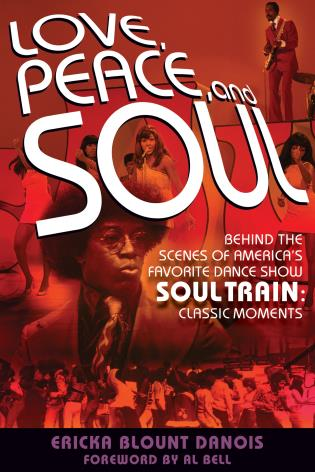 Cover image for the book Love, Peace and Soul: Behind the Scenes of America's Favorite Dance Show Soul Train: Classic Moments