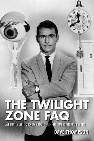 Cover image for the book The Twilight Zone FAQ: All That's Left to Know About the Fifth Dimension and Beyond