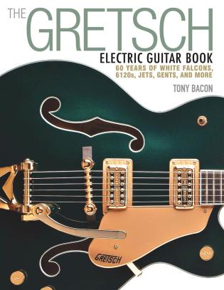 Cover image for the book The Gretsch Electric Guitar Book: 60 Years of White Falcons, 6120s, Jets, Gents and More
