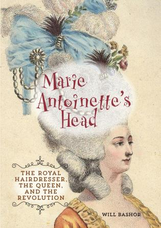 Cover image for the book Marie Antoinette's Head: The Royal Hairdresser, the Queen, and the Revolution, First Edition