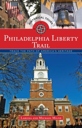 Cover image for the book Philadelphia Liberty Trail: Trace the Path of America's Heritage, 1st Edition