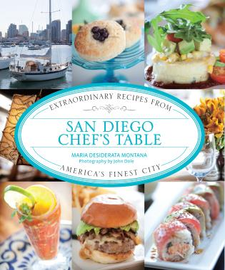 Cover image for the book San Diego Chef's Table: Extraordinary Recipes from America's Finest City, First Edition