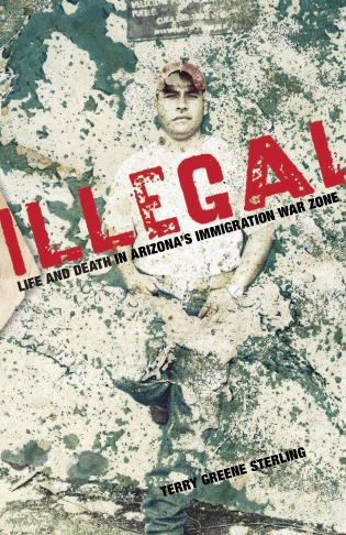 Cover image for the book Illegal: Life and Death in Arizona's Immigration War Zone