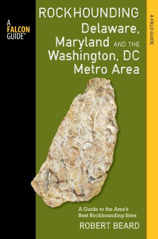 Cover image for the book Rockhounding Delaware, Maryland, and the Washington, DC Metro Area: A Guide to the Areas' Best Rockhounding Sites