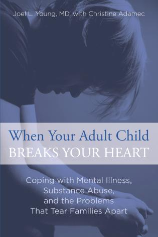 Cover image for the book When Your Adult Child Breaks Your Heart: Coping with Mental Illness, Substance Abuse, and the Problems That Tear Families Apart, First Edition