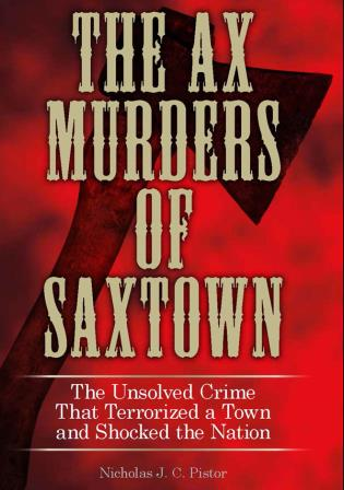 Cover image for the book Ax Murders of Saxtown: The Unsolved Crime That Terrorized a Town and Shocked the Nation