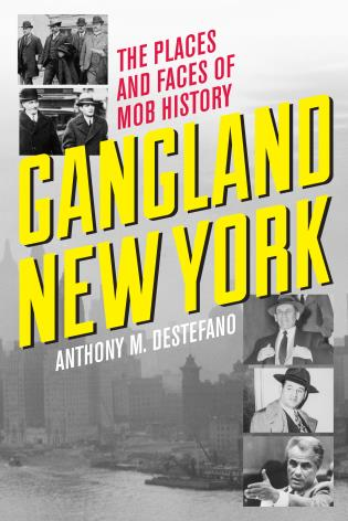 Cover image for the book Gangland New York: The Places and Faces of Mob History