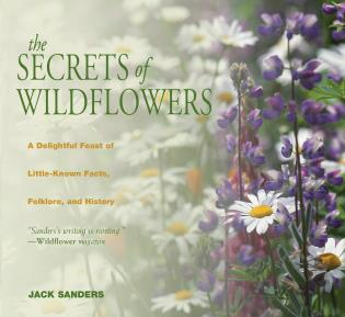 Cover image for the book Secrets of Wildflowers: A Delightful Feast Of Little-Known Facts, Folklore, And History