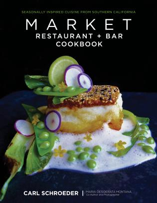 Cover image for the book Market Restaurant + Bar Cookbook: Seasonally Inspired Cuisine from Southern California