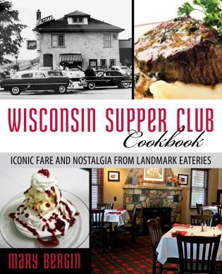 Cover image for the book Wisconsin Supper Club Cookbook: Iconic Fare and Nostalgia from Landmark Eateries