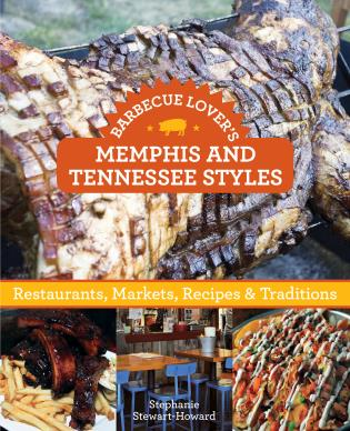 Cover image for the book Barbecue Lover's Memphis and Tennessee Styles: Restaurants, Markets, Recipes & Traditions