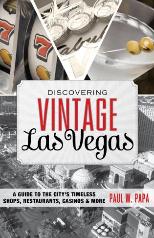 Cover image for the book Discovering Vintage Las Vegas: A Guide to the City's Timeless Shops, Restaurants, Casinos, & More, 1st Edition