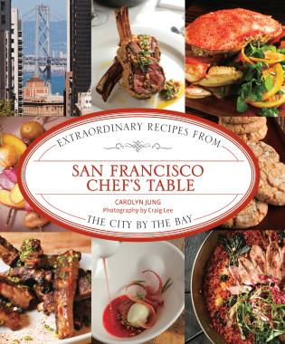 Cover image for the book San Francisco Chef's Table: Extraordinary Recipes from the City by the Bay, First Edition