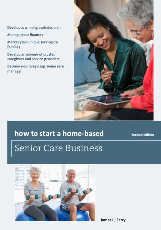 Cover image for the book How to Start a Home-Based Senior Care Business, Second Edition