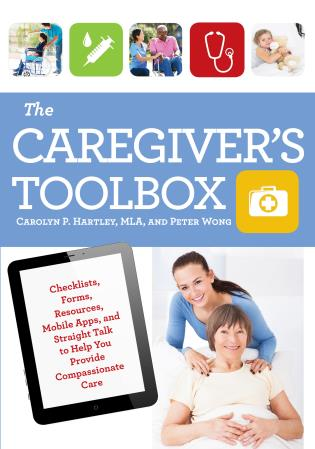 Cover image for the book The Caregiver's Toolbox: Checklists, Forms, Resources, Mobile Apps, and Straight Talk to Help You Provide Compassionate Care