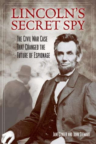 Cover image for the book Lincoln's Secret Spy: The Civil War Case That Changed the Future of Espionage