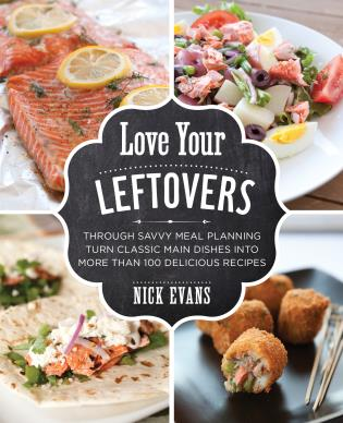 Cover image for the book Love Your Leftovers: Through Savvy Meal Planning Turn Classic Main Dishes into More than 100 Delicious Recipes
