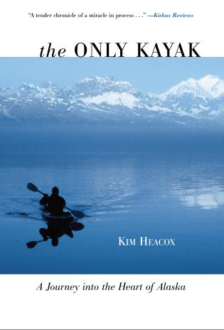 Cover image for the book Only Kayak: A Journey into the Heart of Alaska