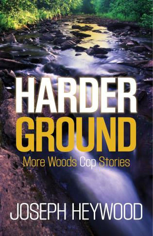 Cover image for the book Harder Ground: More Woods Cop Stories