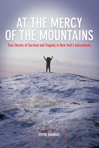 Cover image for the book At the Mercy of the Mountains: True Stories of Survival and Tragedy in New York's Adirondacks, First Edition