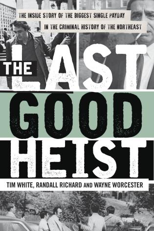 Cover image for the book The Last Good Heist: The Inside Story of The Biggest Single Payday in the Criminal History of the Northeast