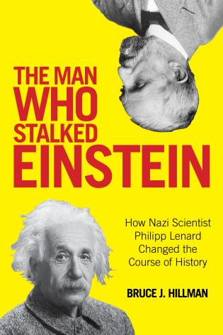 Cover image for the book The Man Who Stalked Einstein: How Nazi Scientist Philipp Lenard Changed the Course of History
